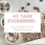 40 Tage Zuckerfrei: Das perfekte Frühstück!