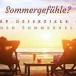 5 unvergessliche Sommerreiseziele, die Du 2018 nicht verpassen solltest