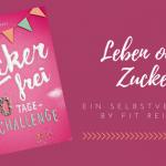 Zuckerfrei – Die 40 Tage Challenge by Hannah Frey
