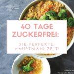 40 Tage Zuckerfrei: Die perfekte Hauptmahlzeit!