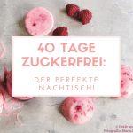 40 Tage Zuckerfrei: Der perfekte Nachtisch!